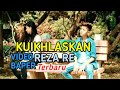 Kuikhlaskan - Reza Re (Official Video Baper)