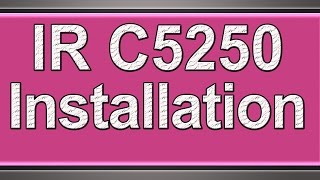 01. Canon C5250 installation