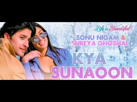 Kya Sunaoon Lyrics - Life is Beautiful Song | Sonu Nigam Shreya...