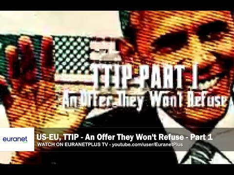 US-EU - TTIP, Part 1/2: 'An Offer They Won't Refuse'