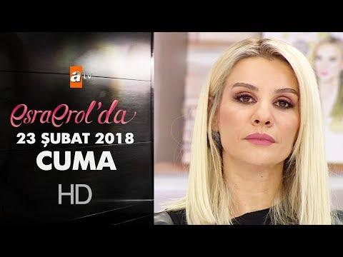Esra Erol'da 23 Şubat 2018 Cuma - 555. Bölüm