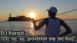 DJ Farad - Oj, oj, oj, podział się jej boj (Audio)