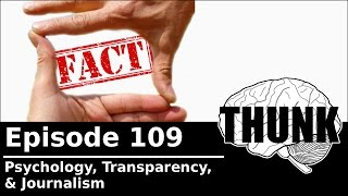 THUNK - 109. Psychology, Transparency, & Journalism