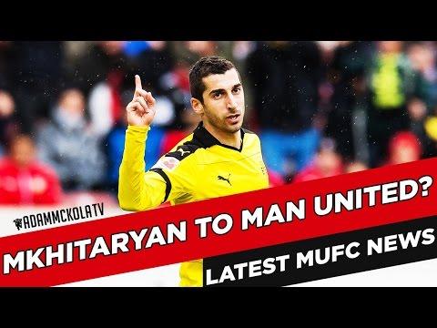 Mkhitaryan to Man United?   Manchester United Latest News & Transfer Rumours