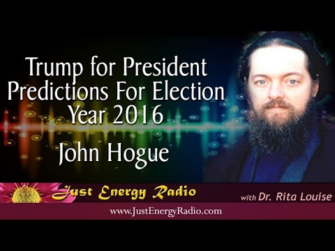 Trump for President: Predictions 2016 - John Hogue - Just Energy Radio