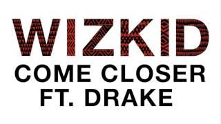 WizKid   Come Closer Audio ft  Drake
