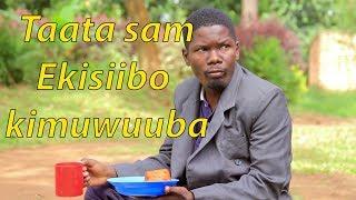 Taata sam Ekisiibo  kimuwuuba - Ugandan Comedy skits.