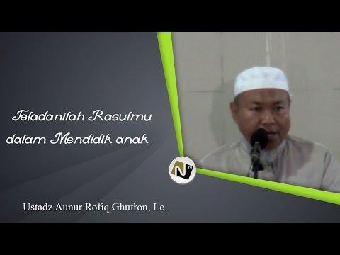 Ust  Aunur Rofiq Ghufron, Lc - Teladanilah Nabimu Dalam Mendidik Anak