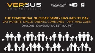 The Traditional Family Has Had Its Day -- The Versus Debate, Jan 29, 2013
