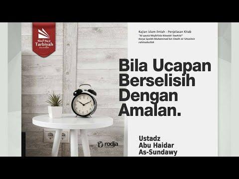 Bila Ucapan Berselisih dengan Amalan | Ustadz Abu Haidar As-Sundawy