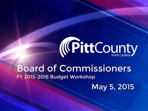 Pitt County Commissioners Budget Workshop for 5/5/2015