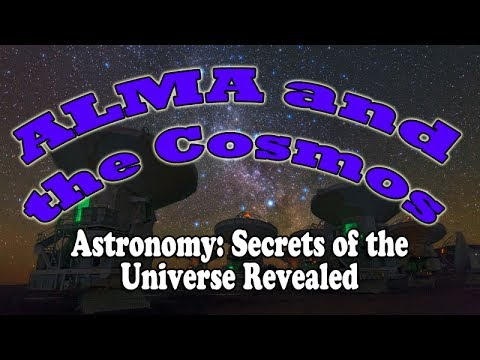 ALMA and the Cosmos  -  Episode 4 of Astronomy: Secrets of the Universe Revealed