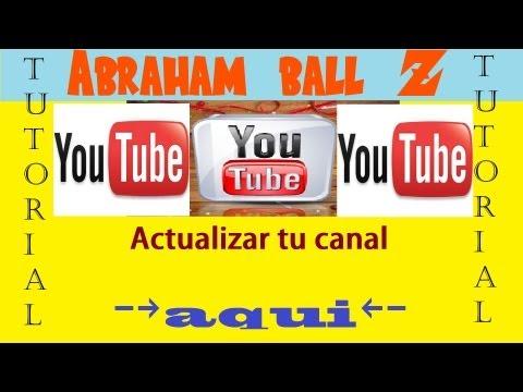 Como actualizar Tu Canal de Youtube (HD)