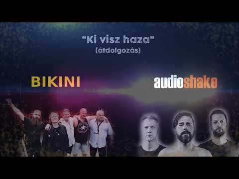 AUDIOSHAKE – Ki visz haza (Bikini átdolgozás)