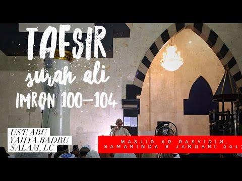 Kajian Ilmiah: Tafsir Ali Imran 100-104 - Ustadz Badru Salam, Lc