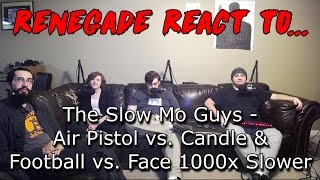Renegades React to... The Slow Mo Guys - Air Pistol vs. Candle & Football vs. Face 1000x Slower