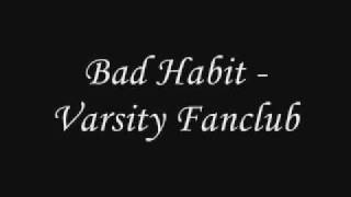 Watch Varsity Fanclub Bad Habit video