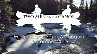 Two Men and a Canoe Winter Camping December in Algonquin