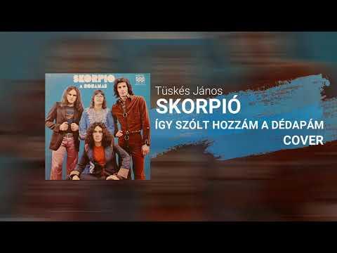 Skorpió - Így Szólt Hozzám a Dédapám (Tüskés János cover)