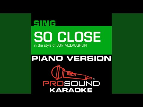 So Close (In the Style of Jon Mclaughlin) (Female Piano Karaoke Instrumental Version)