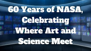 60 Years of NASA, Celebrating Where Art and Science Meet - Podcast