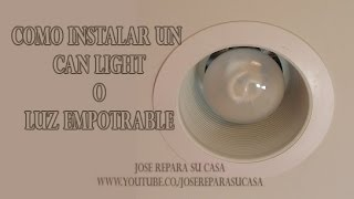 Como Instalar Un Can Light o Luz Empotrable