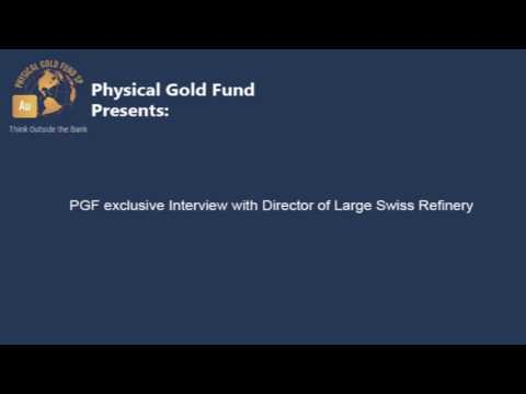 Physical Gold Fund interviews Director of one of the largest Swiss Refineries