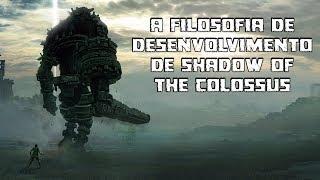 A FILOSOFIA DE DESENVOLVIMENTO DE SHADOW OF THE COLOSSUS