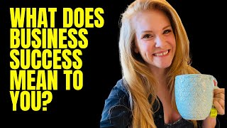 What does Business Success Mean to You?