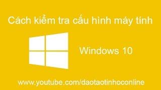 Video clip Cách xem cấu hình máy tính win 10 không dùng phần mềm