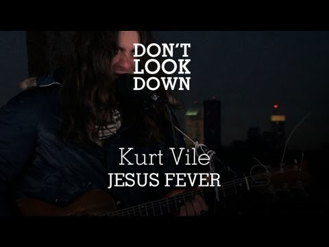 Kurt Vile - Jesus Fever - Don't Look Down