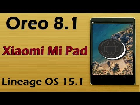 How To Update Android Oreo 8.1 In Xiaomi Mi Pad (Lineage OS 15.1) Install and Review