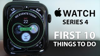 Apple Watch Series 4 - First 10 Things To Do!