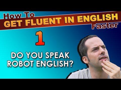 1 – Do YOU speak ROBOT English? – How To Speak Fluent English Confidently – English Learning Tips