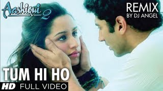 Aashiqui 2 Tum Hi Ho Remix | Aditya Roy Kapoor, Shraddha Kapoor | DJ Angel