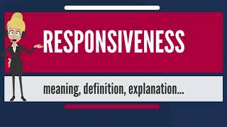 What is RESPONSIVENESS? What does RESPONSIVENESS mean? RESPONSIVENESS meaning & explanation
