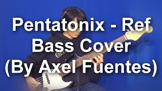 Pentatonix - Ref - Bass Cover (By Axel Fuentes)