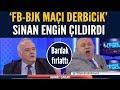 Ahmet Çakar &;derbicik&; dedi, Sinan Engin çıldırdı!! Bardaklar havalarda...
