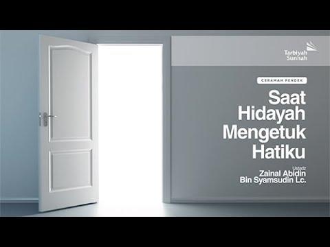 Ceramah Pendek | Saat Hidayah Mengetuk Hatiku | Ustadz Zainal Abidin Bin Syamsudin, Lc.
