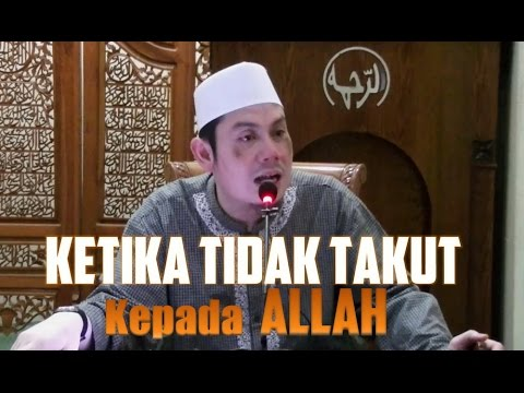 Ketika Tidak Takut Kepada ALLAH - Ustadz Ahmad Zainuddin, Lc