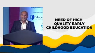Need of high quality early childhood