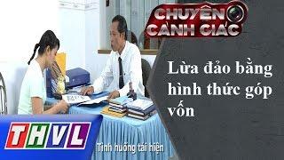 THVL | Chuyện cảnh giác - Kỳ 116: Lừa đảo bằng hình thức góp vốn
