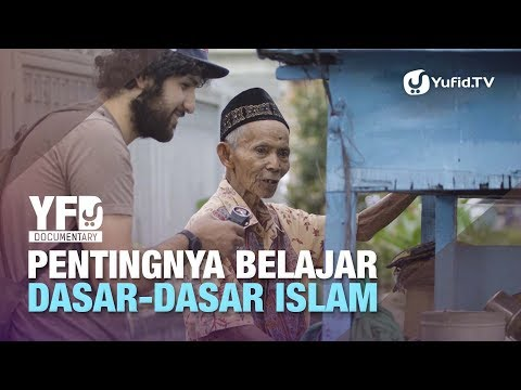 Pentingnya Belajar Dasar-Dasar Islam - Yufid Documentary