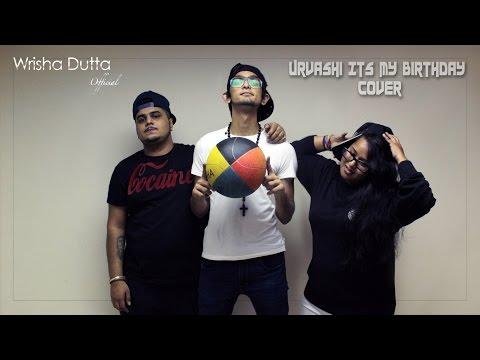 Urvasi will i am Its My Birthday Mash Up by Wrisha Dutta & JAY...