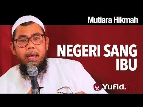 Mutiara Hikmah:  Negeri Sang Ibu - Ustadz Zainal Abidin Syamsuddin, Lc.