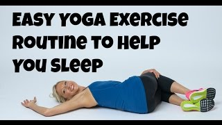 Easy Yoga Exercise Routine to help you Sleep.
