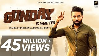 Gunday Ik Vaar Fer | Dilpreet Dhillon Feat. Baani Sandhu | Latest Punjabi Song 2018 | Humble Music