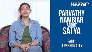 Parvathy Nambiar about Satya(Part 1) - I Personally - Kappa TV