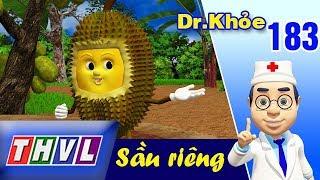 THVL | Dr. Khỏe – Tập 183: Sầu riêng - Phần 1