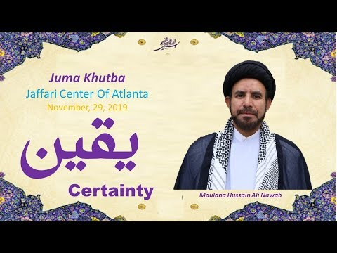 "Jumah Khutbah ""Certainty"" 11/29/2019 Maulana Syed Hussain Ali Nawab"